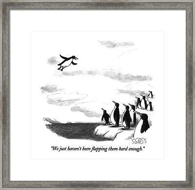 We Just Haven't Been Flapping Them Hard Enough Framed Print by Sam Gross