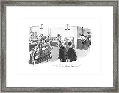 We Just Keep Him On In Case Of Emergency Framed Print