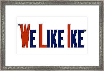 We Like Ike Framed Print by War Is Hell Store