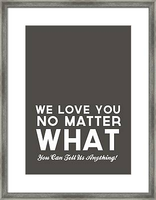 We Love You No Matter What - Grey Greeting Card Framed Print