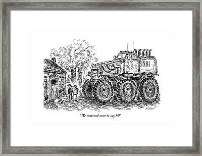 We Motored Over To Say Hi! Framed Print by Edward Koren