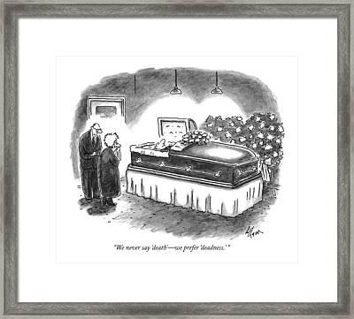 We Never Say 'death' - We Prefer 'deadness.' Framed Print by Frank Cotham