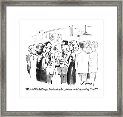We Tried Like Hell To Get Streisand Tickets Framed Print by Mike Twohy