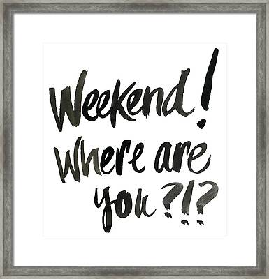 Weekend, Where Are You!? Framed Print by South Social Studio