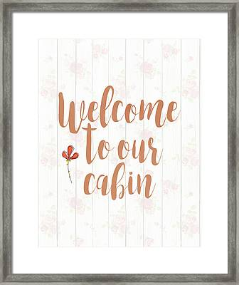 Welcome To Our Cabin Framed Print by Tara Moss
