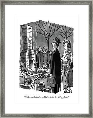 Well, Enough About Me. What Sort Of A Day Framed Print by Peter Arno
