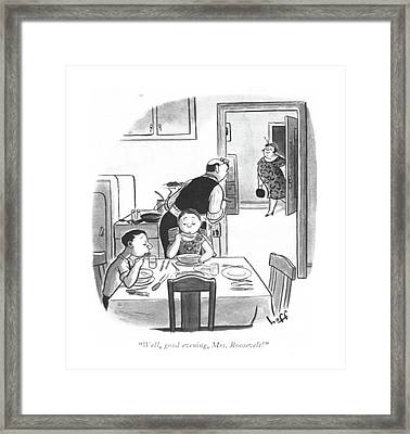 Well, Good Evening, Mrs. Roosevelt! Framed Print