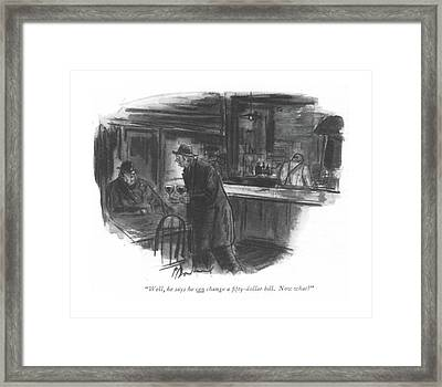 Well, He Says He Can Change A ?fty-dollar Bill Framed Print by Perry Barlow