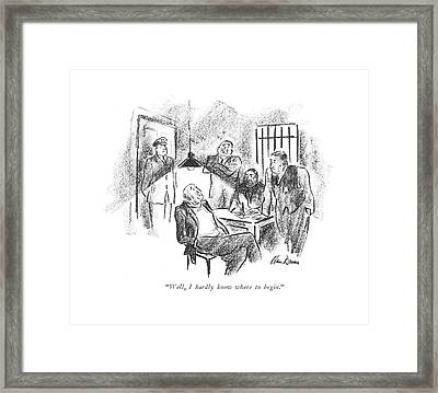Well, I Hardly Know Where To Begin Framed Print
