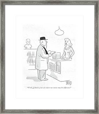 Well, I Liked It, But Of Course Our Tastes Framed Print by Chon Day