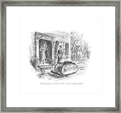 Well, I Think We Should Consider Ourselves Mighty Framed Print