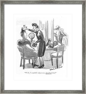 Well, I Wouldn't Object To A Digni?ed Bird Framed Print by Helen E. Hokinson