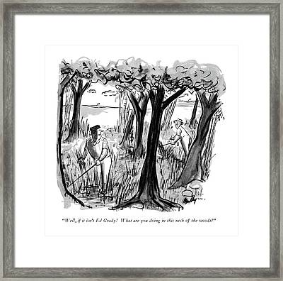 Well, If It Isn't Ed Grady!  What Are You Doing Framed Print by James Mulligan