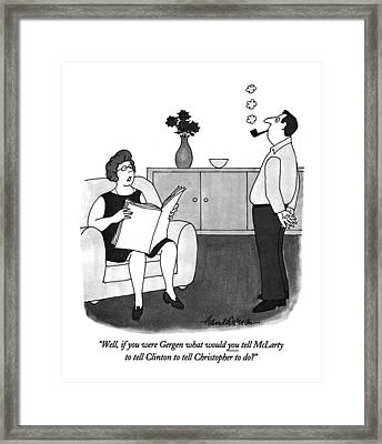Well, If You Were Gergen What Would You Tell Framed Print by J.B. Handelsman