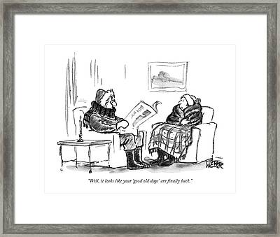 Well, It Looks Like Your 'good Old Days' Framed Print