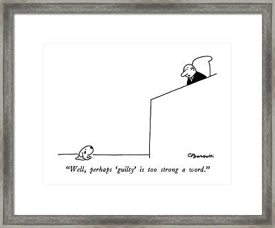 Well, Perhaps 'guilty' Is Too Strong A Word Framed Print