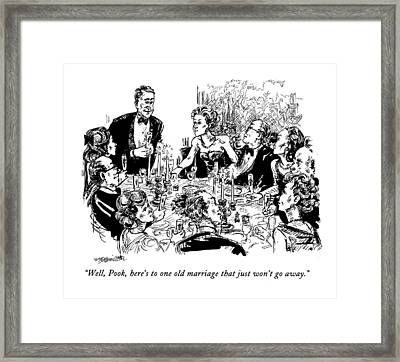Well, Pook, Here's To One Old Marriage That Framed Print