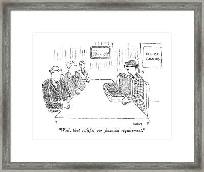 Well, That Satisfies Our Financial Requirement Framed Print by Robert Mankoff