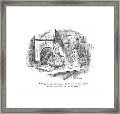 Well, The Gist Of It Seems To Be The Wpb Orders Framed Print by Alan Dunn