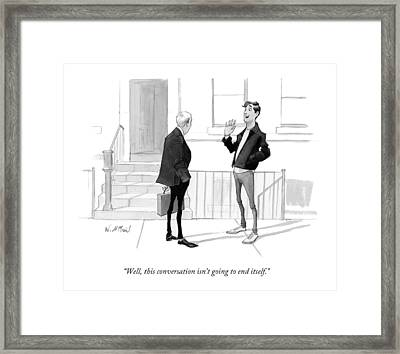 Well, This Conversation Isn't Going To End Itself Framed Print by Will McPhai