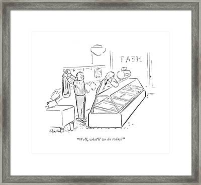 Well, What'll We Do Today? Framed Print