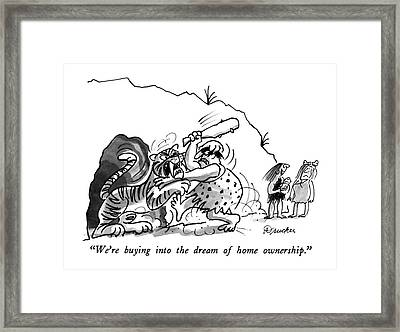 We're Buying Into The Dream Of Home Ownership Framed Print by Boris Drucker