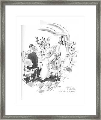We're Going To Paris - But We're Going To Be Good Framed Print