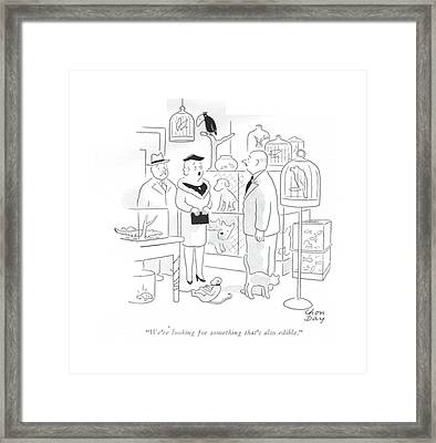 We're Looking For Something That's Also Edible Framed Print