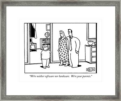 ?we?re Neither Software Nor Hardware. We?re Framed Print by Bruce Eric Kaplan