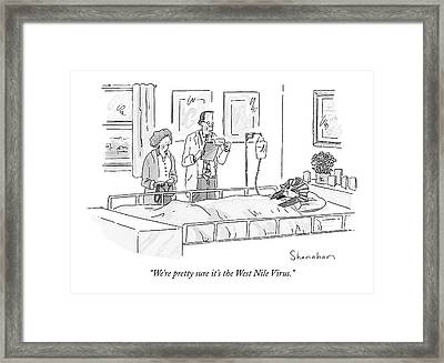 We're Pretty Sure It's The West Nile Virus Framed Print by Danny Shanahan