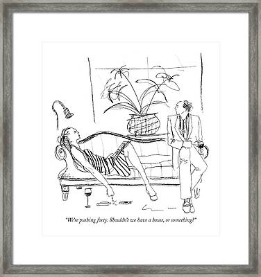 We're Pushing Forty. Shouldn't We Have A House Framed Print by Richard Cline