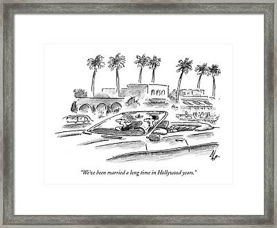 We've Been Married A Long Time In Hollywood Years Framed Print