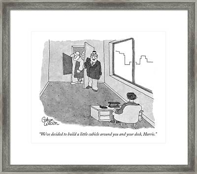 We've Decided To Build A Little Cubicle Framed Print by Gahan Wilson