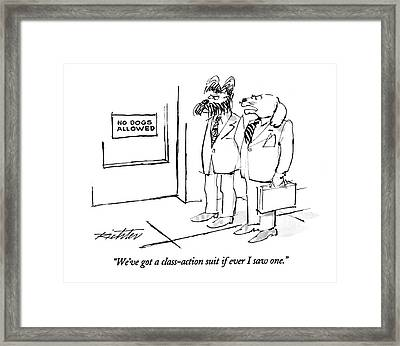 We've Got A Class-action Suit If Ever I Saw One Framed Print by Mischa Richter