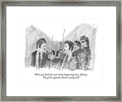 We've Got Kind Of A Noir Thing Happening Here Framed Print by Michael Crawford