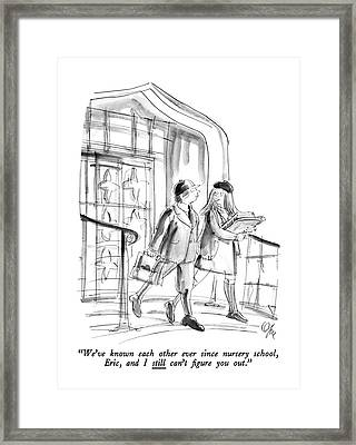 We've Known Each Other Ever Since Nursery School Framed Print