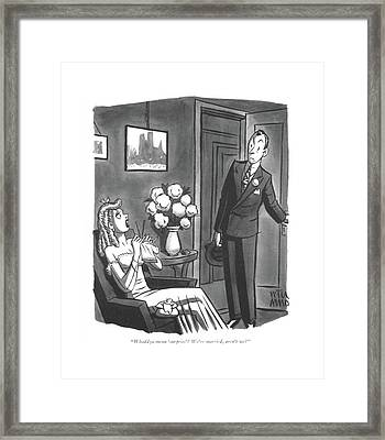 Whaddya Mean 'surprise'? We're Married Framed Print by Peter Arno
