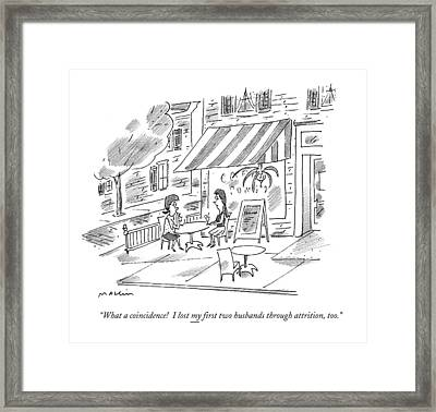 What A Coincidence! I Lost My ?rst Two Husbands Framed Print by Michael Maslin