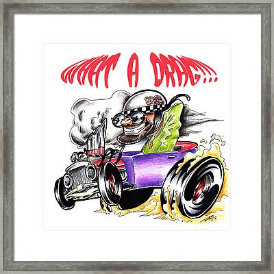 What A Drag Framed Print by Big Mike Roate