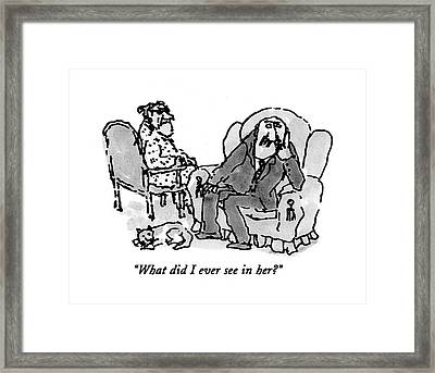 What Did I Ever See In Her? Framed Print