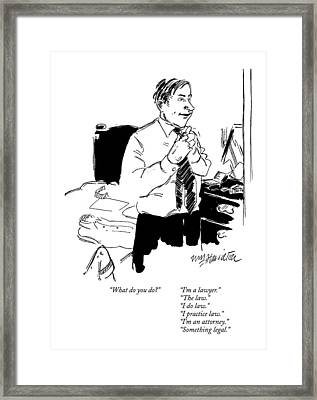 What Do You Do?      I'm A Lawyer. The Law. I Framed Print
