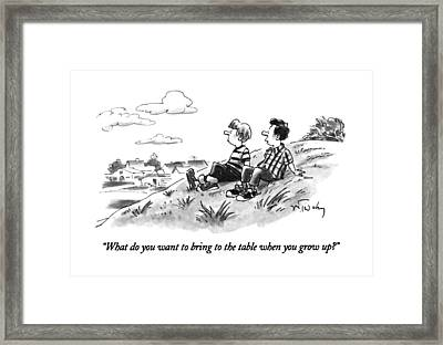 What Do You Want To Bring To The Table When Framed Print
