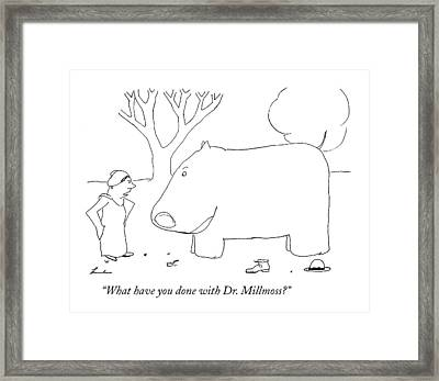 What Have You Done With Dr. Millmoss? Framed Print
