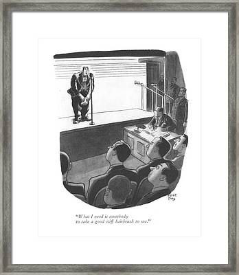What I Need Is Somebody To Take A Good Stiff Framed Print