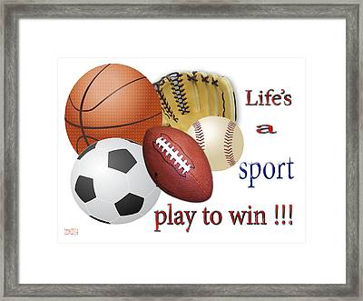 Life's A Sport Play To Win Framed Print by Tina M Wenger