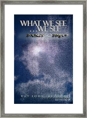 What We See We See Framed Print