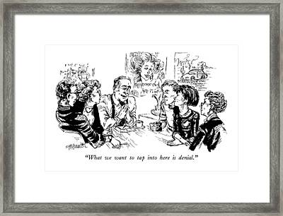 What We Want To Tap Into Here Is Denial Framed Print