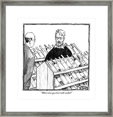 What Wine Goes Best With Vodka? Framed Print by Matthew Diffee