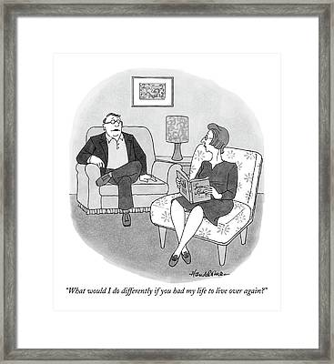 What Would I Do Differently If You Had My Life Framed Print by J.B. Handelsman
