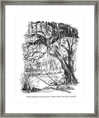 What Would You Do If You Had A Million Dollars - Framed Print by Charles Saxon